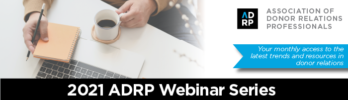 2021 ADRP Webinar Series: Monthly Access to the Latest Trends and Resources in Donor Relations